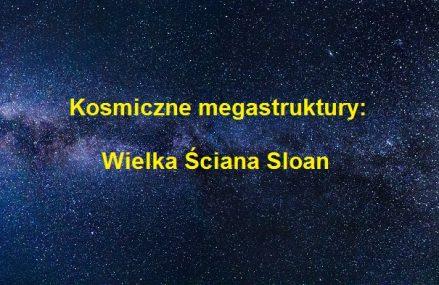 Ogromne struktury w kosmosie – część I: Wielka Ściana Sloan