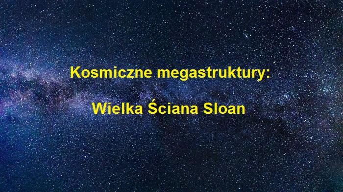 kosmiczne megastruktury supergromad galaktyk - Wielka Ściana Sloan