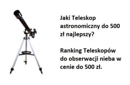 Ranking Teleskopów do 500 zł. Jaki najlepszy w tej cenie?