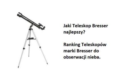 Ranking TOP6 Teleskopów Bresser do obserwacji nieba. Jaki teleskop astronomiczny marki Bresser najlepszy?