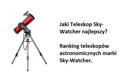 Ranking TOP7 Teleskopów Sky-Watcher. Jaki teleskop obserwacyjny marki Sky-Watcher najlepszy?