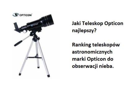 Ranking TOP5 Teleskopów obserwacyjnych Opticon. Jaki teleskop astronomiczny marki Opticon najlepszy?